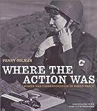 Where the Action Was: Women War Correspondents in World War II