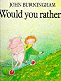 Would You Rather? (Red Fox Picture Books) (0099200414) by John Burningham