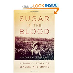 Sugar in The Blood A Familys Story of Slavery and Empire - Andrea Stuart