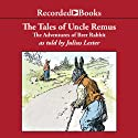 The Tales of Uncle Remus: The Adventures of Brer Rabbit (       UNABRIDGED) by Julius Lester Narrated by Julius Lester
