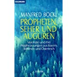 Propheten, Seher und Auguren. Visionäre und ihre Prophezeiungen aus Bayern, Böhmen und Österreich.