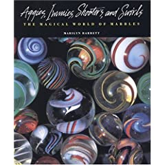 Aggies, Immies, Shooters, and Swirls: The Magical World of Marbles (Hardcover) by Marilyn Barrett