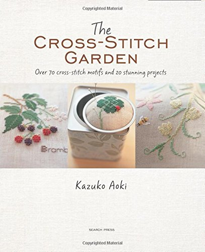 Best Price! The Cross-Stitch Garden: Over 70 cross-stitch motifs with 20 stunning projects