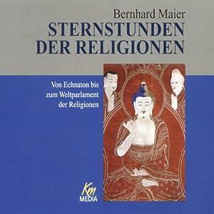 Von Echnaton bis zum Weltparlament der Religionen. Sternstunden der Religion Hörbuch