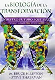 img - for La biolog a de la transformaci n / Spontaneous Evolution: Nuestro futuro positivo (y c mo llegar all  desde aqu ) / Our Positive Future (Spanish Edition) book / textbook / text book