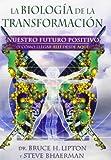 La biología de la transformación / Spontaneous Evolution: Nuestro futuro positivo (y cómo llegar allí desde aquí) / Our Positive Future (Spanish Edition)