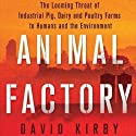 Animal Factory: The Looming Threat of Industrial Pig, Dairy, and Poultry Farms to Humans and the Environment (       UNABRIDGED) by David Kirby Narrated by William Hughes