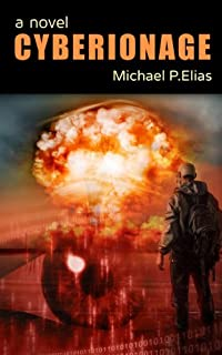 (FREE on 6/5) Cyberionage: A Mystery, Espionage And Cyber War Thriller by Michael P. Elias - http://eBooksHabit.com
