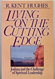 Living on the Cutting Edge: Joshua and the Challenge of Spiritual Leadership (0891074147) by Hughes, R. Kent