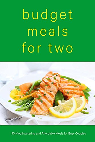 Meals for Two on a Budget: 30 Mouthwatering and Affordable Meals for Busy Couples: Discover Tasty and Inexpensive Meals for Two on a Budget