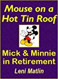 Mouse on a Hot Tin Roof - Mick & Minnie in Retirement