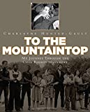 img - for To the Mountaintop: My Journey Through the Civil Rights Movement (New York Times) book / textbook / text book