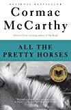 All the Pretty Horses (The Border Trilogy, Book 1) (0679744398) by Cormac McCarthy