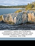 Herbert C. Jones on California government and public issues: oral history transcript / and related material, 1957-1958