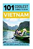 Vietnam: Vietnam Travel Guide: 101 Coolest Things to Do in Vietnam (Southeast Asia Travel, Backpacking Asia, Hanoi Travel, Saigon Travel, Ho Chi Minh City, Vietnam Tours, Vietnamese Food, Hoi An)
