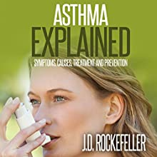 Asthma Explained (       UNABRIDGED) by J.D. Rockefeller Narrated by James Colby Green