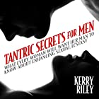 Tantric Secrets for Men: What Every Woman Will Want Her Man to Know About Enhancing Sexual Ecstasy Hörbuch von Kerry Riley, Diane Riley Gesprochen von: Julian Elfer