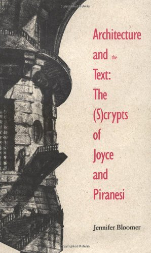 Architecture and the Text: The (S)crypts of Joyce and Piranesi (Theoretical perspectives in architectural history & criticism)