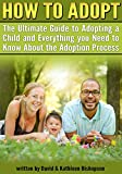 How to Adopt: The Ultimate Guide to Adopting a Child and Everything you Need to Know About the Adoption Process