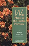img - for Wild Plants of the Pueblo Province: Exploring Ancient and Enduring Uses book / textbook / text book