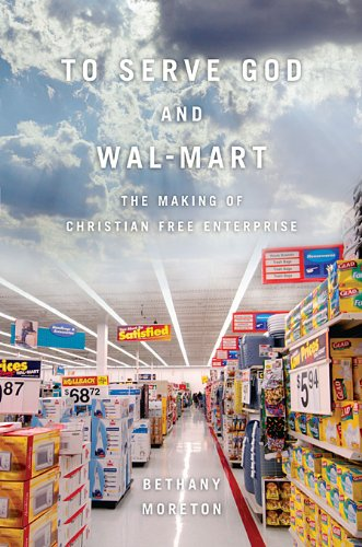 To Serve God and Wal-Mart: The Making of Christian Free...