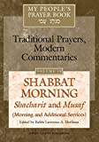 Shabbat Morning: Shacharit and Musaf, Morning and Additional Services: My People's Prayer Book--Traditional Prayers, Modern Commentaries (My People's Prayer Book)