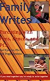 Family Writes: Parenting With Pens, Pencils And Pc's (Capital Ideas)