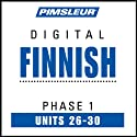 Finnish Phase 1, Unit 26-30: Learn to Speak and Understand Finnish with Pimsleur Language Programs  by  Pimsleur