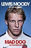 Lewis Moody Lewis Moody: Mad Dog - an Englishman: My Life in Rugby