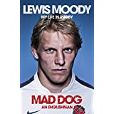 Lewis Moody: Mad Dog - an Englishman: My Life in Rugbyby Lewis Moody
