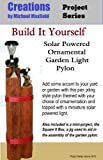 Build It Yourself: Solar Powered Ornamental Garden Light Pylon (Creations Project Series)