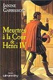 echange, troc Janine Garrisson - Meurtres à la cour de Henri IV