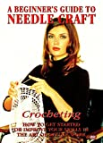 A Beginner's Guide To Needle Craft: Crocheting [DVD]