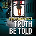 Truth Be Told Audiobook by Hank Phillippi Ryan Narrated by Xe Sands
