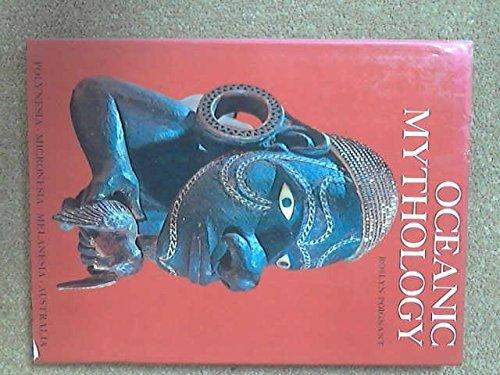 Oceanic Mythology: The Myths of Polynesia, Micronesia, Melanesia, Australia., Poignant, Roslyn.