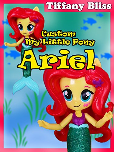 Ariel The Little Mermaid Custom My Little Pony Equestria Girls Mini Doll How To Tutorial