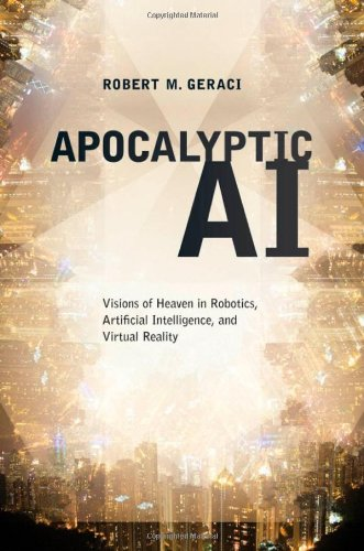 Apocalyptic AI: Visions of Heaven in Robotics, Artificial...