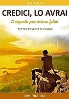 Credici, lo avrai: Il segreto per essere felici (Italian Edition)