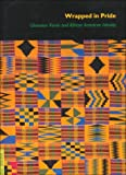 Wrapped in Pride: Ghanaian Kente and African American Identity (Ucla Fowler Museum of Cultural History Textile Series)