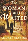 The Woman Who Waited: A Novel (1559707747) by Andreï Makine
