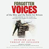 img - for Forgotten Voices of the Blitz and the Battle for Britain: Dunkirk and the Threat of Invasion book / textbook / text book