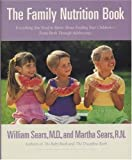 The Family Nutrition Book: Everything You Need to Know About Feeding Your Children, from Birth Though adolescence (0316777161) by Sears, William