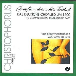 Jungfrau, dein schön Gestalt (Das deutsche Chorlied um 1600)