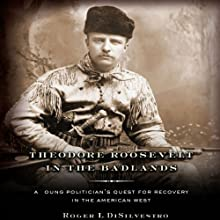 Theodore Roosevelt in the Badlands: A Young Politician's Quest for Recovery in the American West Audiobook by Roger L. Di Silvestro Narrated by Tristan Morris