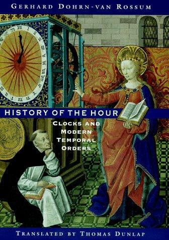 History of the Hour: Clocks and Modern Temporal Orders, GERHARD DOHRN-VAN ROSSUM