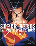 Super h�ros : La Magie d'Alex Ross