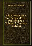 Die Ritterburgen Und Bergschlösser Deutschlands, Volume 5 (German Edition)