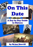 On This Date: A Day By Day Guide To History