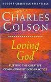 Loving God (Hodder Christian Essentials) (034070991X) by Colson, Charles W.