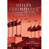 Hitler Triumphant - Alternate HISTORIES of World War 2by Peter G. Tsouras